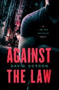 Cover-Bild zu Gordon, David: Against the Law: A Joe the Bouncer Novel (eBook)