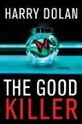 Cover-Bild zu Dolan, Harry: The Good Killer (eBook)