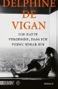 Cover-Bild zu Ich hatte vergessen, dass ich verwundbar bin (eBook) von de Vigan, Delphine