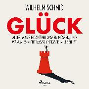 Cover-Bild zu Schmid, Wilhelm: Glück - Alles, was Sie darüber wissen müssen, und warum es nicht das Wichtigste im Leben ist (Audio Download)