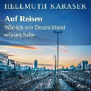 Cover-Bild zu Karasek, Hellmuth: Auf Reisen. Wie ich mir Deutschland erlesen habe (Audio Download)