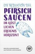 Cover-Bild zu Graeff, Alexander: Die Reduktion der Pfirsichsaucen im köstlichen Ereignishorizont