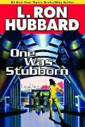 Cover-Bild zu Hubbard, L. Ron: One Was Stubborn (eBook)