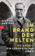 Cover-Bild zu Im Brand der Welten - Ivo Andric. Ein europäisches Leben von Martens, Michael