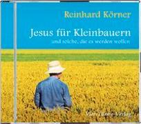 Cover-Bild zu CD: Jesus für Kleinbauern von Körner, P. Reinhard