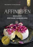 Cover-Bild zu Schneider, Christine: Affinieren - die Kunst der Käse-Veredelung (eBook)