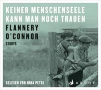 Cover-Bild zu O'Connor, Flannery: Keiner Menschenseele kann man noch trauen