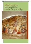 Cover-Bild zu Wieland, Wolfgang (Hrsg.): Jetzt verstehe ich die Bergpredigt