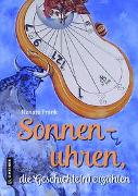 Cover-Bild zu Frank, Renate: Sonnenuhren, die Geschichte(n) erzählen