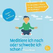 Cover-Bild zu Kruse, Timm: Meditiere ich noch oder schwebe ich schon? - Ein Wegweiser durch die abenteuerliche Welt der Meditation (Audio Download)