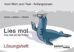 Cover-Bild zu Lies mal 3 - Das Heft mit der Robbe. Lösungsheft von Wachendorf, Peter