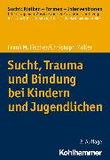 Cover-Bild zu Sucht, Trauma und Bindung bei Kindern und Jugendlichen (eBook) von Möller, Christoph