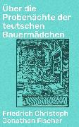 Cover-Bild zu Über die Probenächte der teutschen Bauermädchen (eBook) von Fischer, Friedrich Christoph Jonathan