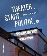 Cover-Bild zu Theater_Stadt_Politik (eBook) von Nix, Christoph (Hrsg.)