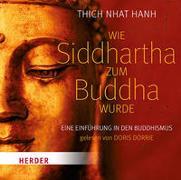 Cover-Bild zu Wie Siddhartha zum Buddha wurde von Thich Nhat Hanh