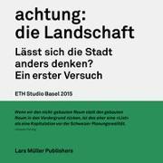 Cover-Bild zu ETH Studio Basel (Hrsg.): achtung: die Landschaft