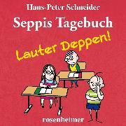 Cover-Bild zu Schneider, Hans-Peter: Seppis Tagebuch - Lauter Deppen! (Audio Download)