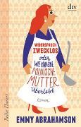 Cover-Bild zu Abrahamson, Emmy: Widerspruch zwecklos oder Wie man eine polnische Mutter überlebt