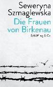 Cover-Bild zu Die Frauen von Birkenau von Szmaglewska, Seweryna