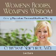 Cover-Bild zu M.D., Christiane Northrup: Women's Bodies, Women's Wisdom (Audio Download)