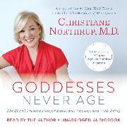Cover-Bild zu Northrup, Dr. Christiane: Goddesses Never Age (Audio Download)