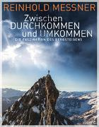 Cover-Bild zu Zwischen Durchkommen und Umkommen von Messner, Reinhold