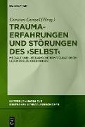 Cover-Bild zu Trauma-Erfahrungen und Störungen des ,Selbst' von Gansel, Carsten (Hrsg.)