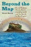 Cover-Bild zu Bonnett, Alastair: Beyond the Map: Unruly Enclaves, Ghostly Places, Emerging Lands and Our Search for New Utopias