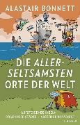 Cover-Bild zu Bonnett, Alastair: Die allerseltsamsten Orte der Welt (eBook)
