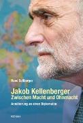 Cover-Bild zu Jakob Kellenberger. Zwischen Macht und Ohnmacht von Sollberger, René
