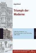 Cover-Bild zu Triumph der Moderne von Bhend, Angela