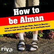 Cover-Bild zu How to be Alman (eBook) von riva Verlag (Hrsg.)