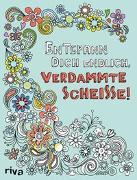 Cover-Bild zu Entspann dich endlich, verdammte Scheiße! - Ein Malbuch für Erwachsene von riva Verlag