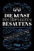 Cover-Bild zu Die Kunst des gepflegten Besaufens (eBook) von Riva Verlag (Hrsg.)