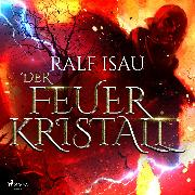 Cover-Bild zu Der Feuerkristall (Audio Download) von Isau, Ralf