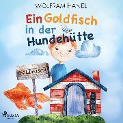Cover-Bild zu Ein Goldfisch in der Hundehütte (Audio Download) von Hänel, Wolfram