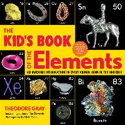 Cover-Bild zu The Kid's Book of the Elements von Gray, Theodore