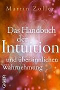 Cover-Bild zu Das Handbuch der Intuition und übersinnliche Wahrnehmung von Zoller, Martin
