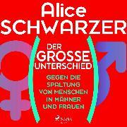 Cover-Bild zu Schwarzer, Alice: Der große Unterschied. Gegen die Spaltung von Menschen in Männer und Frauen (Audio Download)