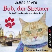 Cover-Bild zu Bowen, James: Bob, der Streuner - Die Geschichte einer außergewöhnlichen Katze (Audio Download)