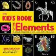Cover-Bild zu The Kid's Book of the Elements: An Awesome Introduction to Every Known Atom in the Universe von Gray, Theodore
