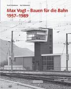Cover-Bild zu SBB-Fachstelle für Denkmalschutzfragen (Hrsg.): Max Vogt - Bauen für die Bahn 1957-1989