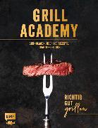 Cover-Bild zu Grill Academy - Richtig gut grillen: Grundlagen, über 100 Rezepte, Craftbeer-Guide