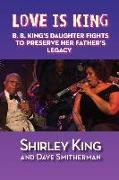 Cover-Bild zu Smitherman, Dave: Love Is King: B. B. King's Daughter Fights to Preserve Her Father's Legacy