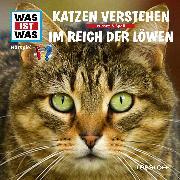 Cover-Bild zu Was ist was Hörspiel: Katzen verstehen/ Im Reich der Löwen (Audio Download) von Baur, Dr. Manfred