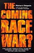 Cover-Bild zu Delgado, Richard: The Coming Race War: And Other Apocalyptic Tales of America After Affirmative Action and Welfare