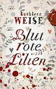 Cover-Bild zu Weise, Kathleen: Blutrote Lilien (eBook)