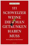 Cover-Bild zu 111 Schweizer Weine, die man getrunken haben muss von Thomas, Pierre