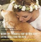 Cover-Bild zu Wenn die Tierseele auf Reisen geht - Sterbebegleitung für Tiere von Krieg, Christiane
