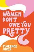 Cover-Bild zu Given, Florence: Women Don't Owe You Pretty